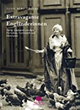Extravagante Engländerinnen: adelige Landpartie zwischen Herrenhaus, Gartenidylle und Dinnerparty