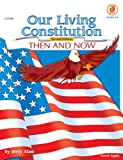 Our Living Constitution, Grades 5 - 8: Then and Now (American History)