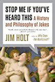 Stop Me If Youve Heard This: A History and Philosophy of Jokes