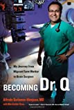 img - for Alfredo Quinones-Hinojosa, Mim Eichler Rivas'sBecoming Dr. Q: My Journey from Migrant Farm Worker to Brain Surgeon [Hardcover]2011 book / textbook / text book