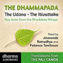 The Dhammapada, The Udana, The Itivuttaka: Key Texts from the Khuddaka Nikaya Hörbuch von John D Ireland,  Buddharakkita - translators Gesprochen von:  Jinananda,  Ratnadhya, Patience Tomlinson