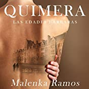 Quimera [Chimera]: Las edades bárbaras [The Ages of Barbarism] | Malenka Ramos