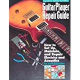"Guitar Player Repair Guide: How to Set Up, Maintain, and Repair Electrics and Acousticsvon ""Dan Erlewine"""