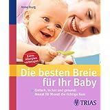 """Die besten Breie f�r Ihr Baby: Einfach, lecker und gesund: Monat f�r Monat die richtige Kostvon """"Anne Iburg"""""""