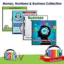 Money, Numbers & Business Collection: 4 Titles: Money: What Is It?; Numbers: Thinking with Them; Business: What is It?; Money: Teaching Your Children About It Audiobook by Deaver Brown Narrated by Deaver Brown