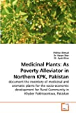 Medicinal Plants: As Poverty Alleviator in Northern KPK, Pakistan: document the inventory of medicinal and aromatic plants for the socio-economic ... Community in Khyber Pakhtoonkwa, Pakistan