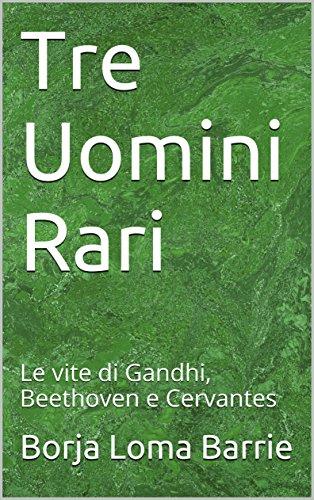 Tre Uomini Rari: Le vite di Gandhi, Beethoven e Cervantes (Italian Edition) image