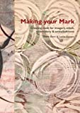 img - for Making Your Mark: Creating Cloth for Imagery, Stitch, Embroidery & Embellishment book / textbook / text book