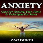 Anxiety: Cure for Anxiety, Fear, Panic, & Techniques for Stress: 2nd Edition | Zac Dixon