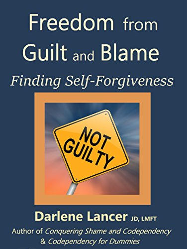 Freedom from Guilt and Blame: Finding Self-Forgiveness, by Darlene Lancer