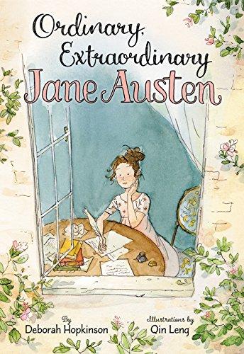 Ordinary, Extraordinary Jane Austen The Story of Six Novels, Three Notebooks, a Writing Box, and One Clever Girl [Hopkinson, Deborah] (Tapa Dura)