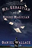 Mr. Sebastian and the Negro Magician: A Novel