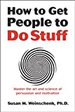 img - for How to Get People to Do Stuff: Master the art and science of persuasion and motivation book / textbook / text book