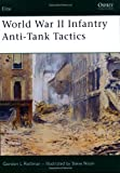 World War II Infantry Anti-Tank Tactics (1841768421) by Rottman, Gordon