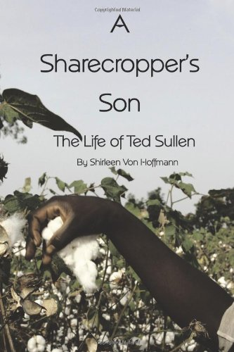 A Sharecropper's Son: The Life of Ted Sullen