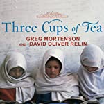 Three Cups of Tea: One Man's Mission to Fight Terrorism and Build Nations | Greg Mortenson,David Oliver Relin