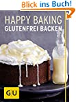 Happy Baking: Glutenfrei Backen (GU T...