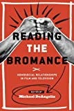 Reading the Bromance: Homosocial Relationships in Film and Television (Contemporary Approaches to Film and Media Series)