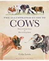The Illustrated Guide to Cows: How to Choose Them - How to Keep Them
