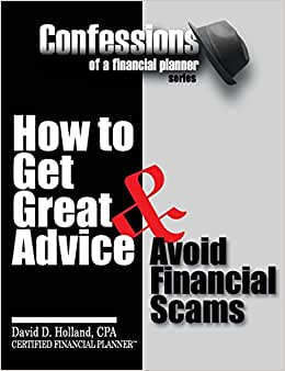 Confessions Of A Financial Planner: How To Get Great Advice & Avoid Financial Scams