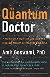 img - for Quantum Doctor, The: A Quantum Physicist Explains the Healing Power of Integral Medicine book / textbook / text book