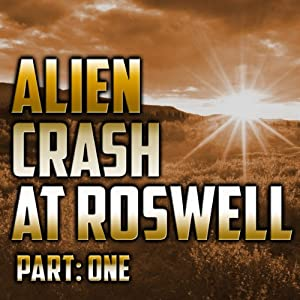Alien Crash at Roswell: Part One | [Don Schmitt]