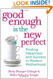 Good Enough Is the New Perfect: Finding Happiness and Success in Modern Motherhood