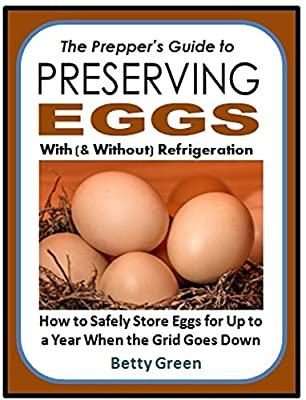The Prepper's Guide to Preserving Eggs With (& Without) Refrigeration: How to Safely Store Eggs for Up to a Year When the Grid Goes Down
