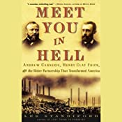 Meet You in Hell: Carnegie, Frick, and the Bitter Partnership That Transformed America | [Les Standiford]