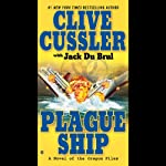 Plague Ship: A Novel of the Oregon Files (       ABRIDGED) by Clive Cussler, Jack Du Brul Narrated by Jason Culp