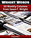 img - for Wright Words: A Compilation of 20 Weekly Columns from Jason F. Wright - Volume 1 book / textbook / text book