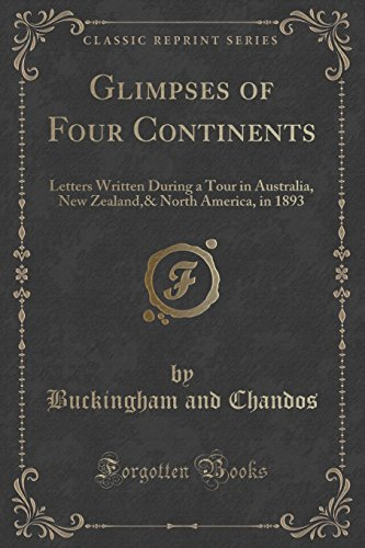 Glimpses of Four Continents: Letters Written During a Tour in Australia, New Zealand,& North America, in 1893 (Classic Reprint)