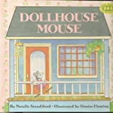 DOLLHOUSE MOUSE (Just Right for 4's and 5's) (0394899350) by Standiford, Natalie