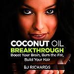 Coconut Oil Breakthrough: Boost Your Brain, Burn the Fat, Build Your Hair | BJ Richards