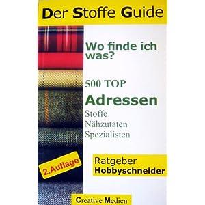 Der Stoffe Guide. Wo finde ich was? 500 Top-Adressen für Stoffe & Nähzutaten, die G