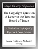 The Copyright Question - A Letter to the Toronto Board of Trade