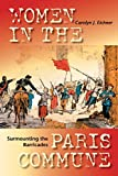 Surmounting the Barricades: Women in the Paris Commune