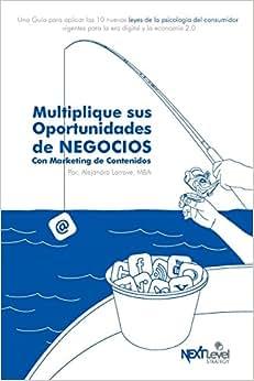 Multiplique Sus Oportunidades De Negocios Con Marketing De Contenidos (Spanish Edition)