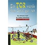 Ein Tor würde dem Spiel gut tun. Das ultimative Buch der Fußball-Wahrheiten - Ben Redelings