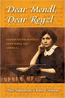 Dear Mendl, Dear Reyzl: Yiddish Letter Manuals from Russia and America by Alice Nakhimovsky and Roberta Newman