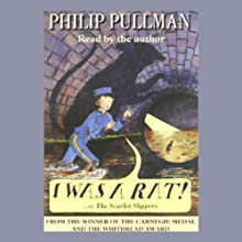 I Was a Rat! (       UNABRIDGED) by Philip Pullman Narrated by Philip Pullman