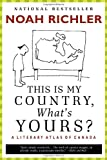 Noah Richler This Is My Country, What's Yours?: A Literary Atlas of Canada