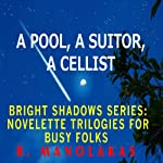 A Pool, A Suitor, A Cellist: Bright Shadows Series: Novelette Trilogies for Busy Folks | R. Manolakas