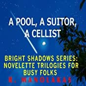 A Pool, A Suitor, A Cellist: Bright Shadows Series: Novelette Trilogies for Busy Folks | [R. Manolakas]