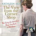 The View from the Corner Shop: Diary of a Wartime Shop Assistant Audiobook by Kathleen Hey, Patricia Malcolmson - editor, Robert Malcolmson - editor Narrated by Rebecca Courtney