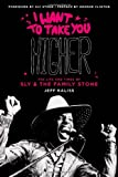 Jeff Kaliss I Want to Take You Higher: The Life & Times of Sly & the Family Stone