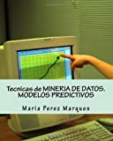 img - for Tecnicas de MINERIA DE DATOS. MODELOS PREDICTIVOS (Spanish Edition) book / textbook / text book