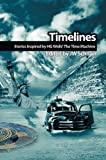 img - for Timelines: Stories Inspired by H.G. Wells' The Time Machine (Wells Unleashed Book 2) book / textbook / text book