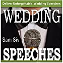 Wedding Speeches: A Practical Guide for Delivering an Unforgettable Wedding Speech: Tips and Examples for Father of The Bride Speeches, Mother of the Bride Speeches, Father of the Groom Speeches Audiobook by Sam Siv Narrated by Christy Lynn