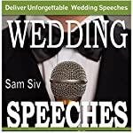 Wedding Speeches: A Practical Guide for Delivering an Unforgettable Wedding Speech: Tips and Examples for Father of The Bride Speeches, Mother of the Bride Speeches, Father of the Groom Speeches | Sam Siv